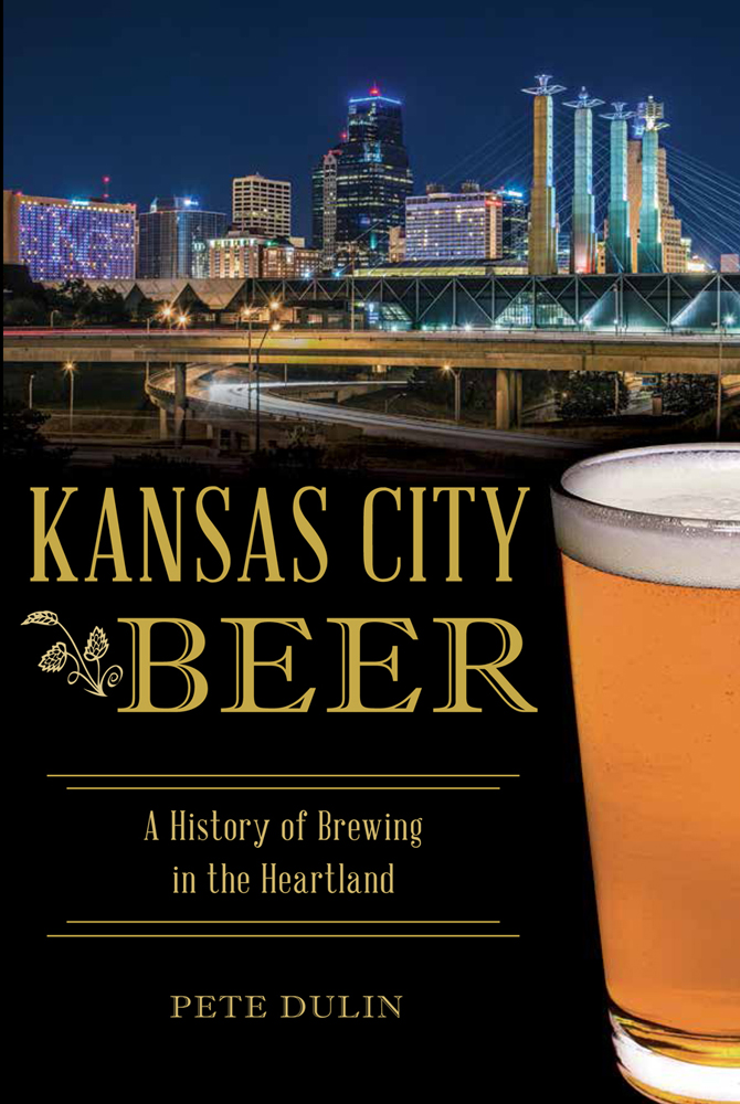 Kansas City Beer A History of Brewing in the Heartland